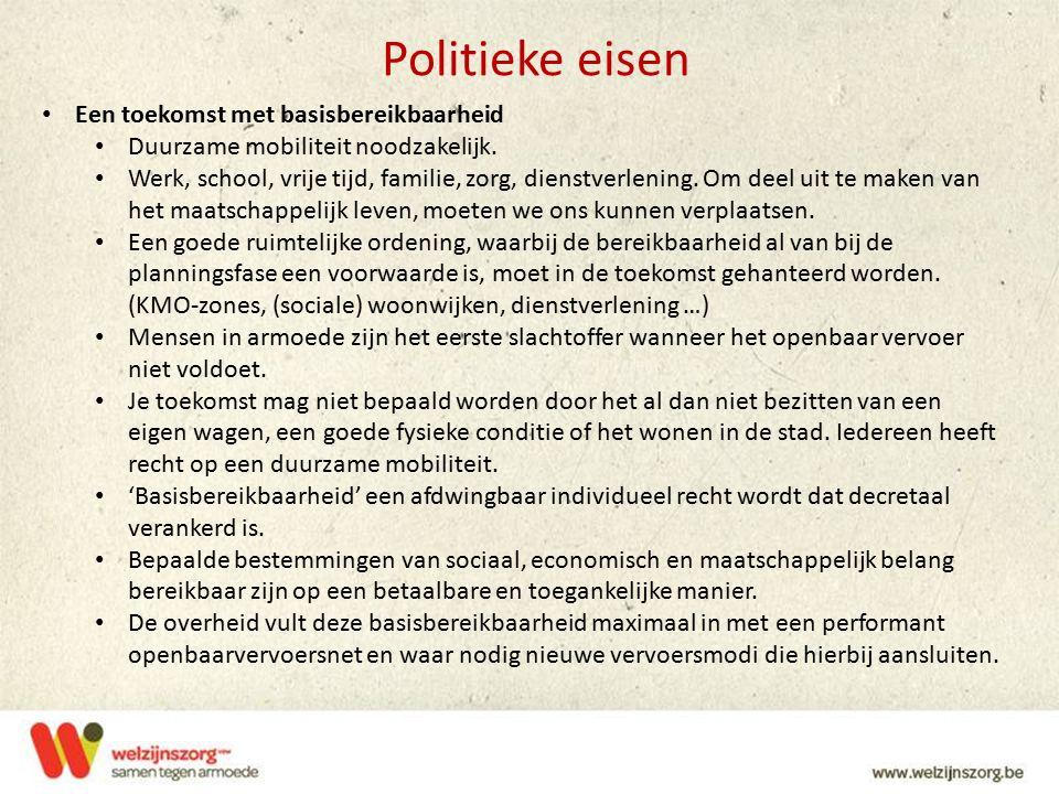 Politieke eisen Een toekomst met basisbereikbaarheid Duurzame mobiliteit noodzakelijk. Werk, school, vrije tijd, familie, zorg, dienstverlening. Om de