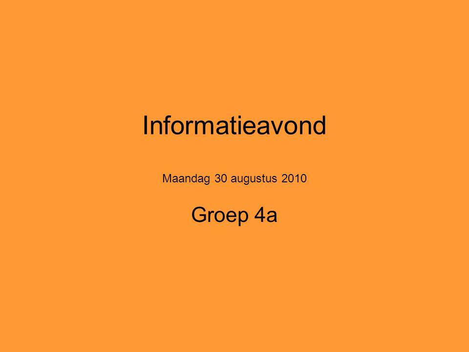 Informatieavond Maandag 30 augustus 2010 Groep 4a