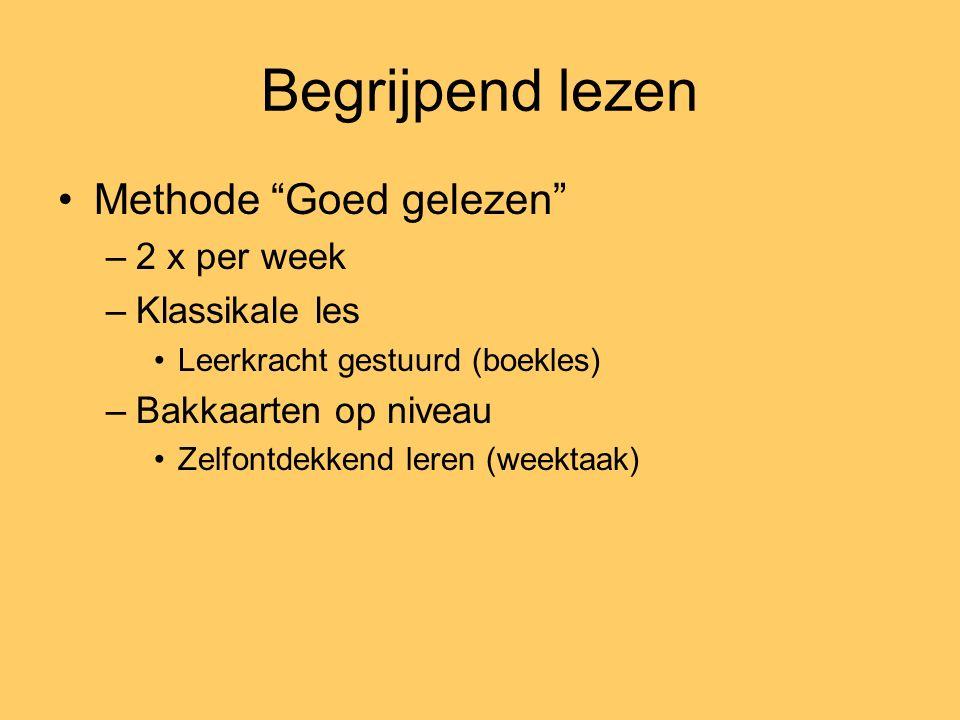 Begrijpend lezen Methode Goed gelezen –2 x per week –Klassikale les Leerkracht gestuurd (boekles) –Bakkaarten op niveau Zelfontdekkend leren (weektaak)