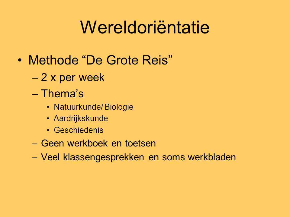 Wereldoriëntatie Methode De Grote Reis –2 x per week –Thema's Natuurkunde/ Biologie Aardrijkskunde Geschiedenis –Geen werkboek en toetsen –Veel klassengesprekken en soms werkbladen
