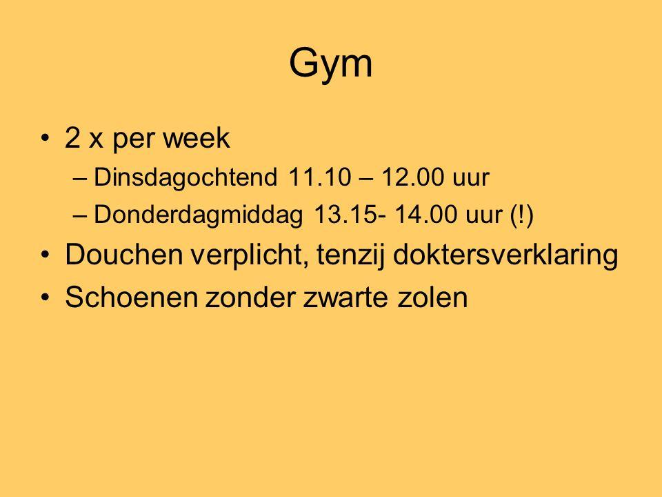 Gym 2 x per week –Dinsdagochtend 11.10 – 12.00 uur –Donderdagmiddag 13.15- 14.00 uur (!) Douchen verplicht, tenzij doktersverklaring Schoenen zonder zwarte zolen