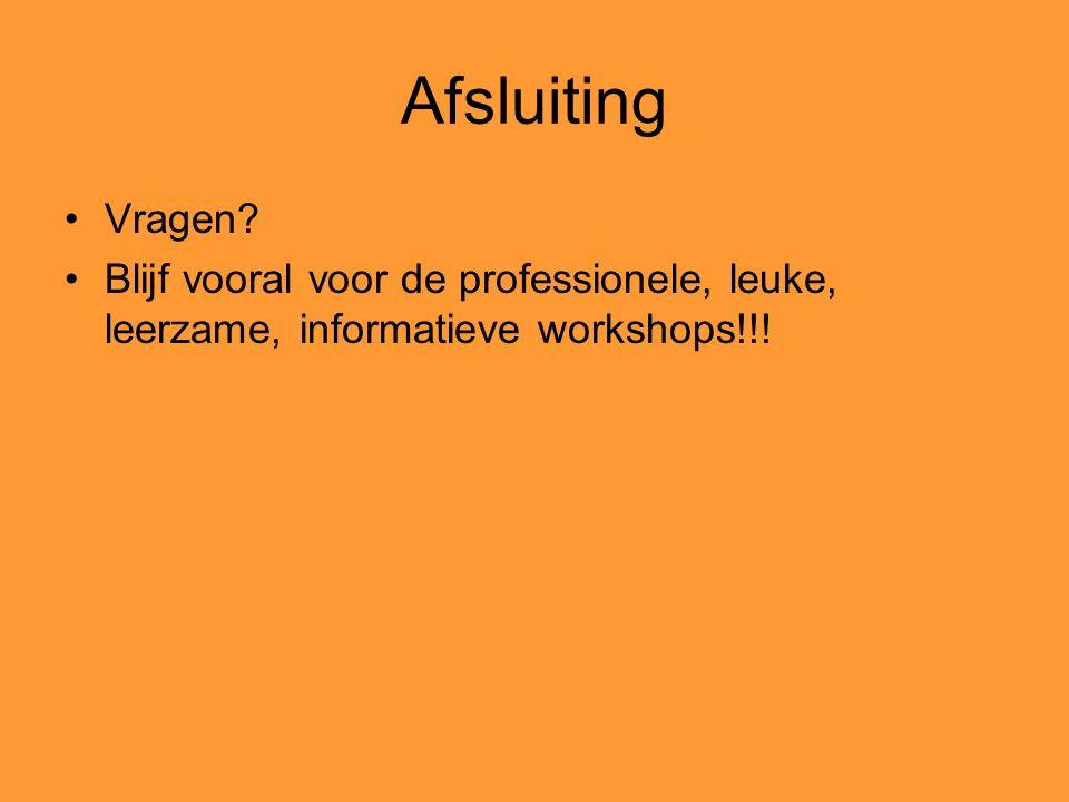 Afsluiting Vragen Blijf vooral voor de professionele, leuke, leerzame, informatieve workshops!!!