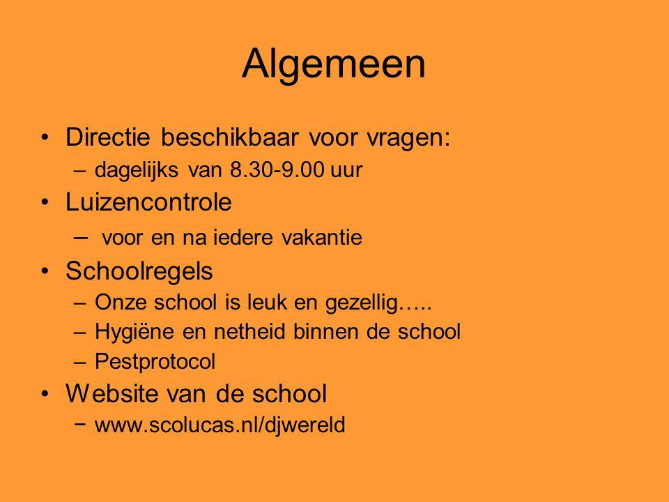 Algemeen Directie beschikbaar voor vragen: –dagelijks van 8.30-9.00 uur Luizencontrole – voor en na iedere vakantie Schoolregels –Onze school is leuk en gezellig…..