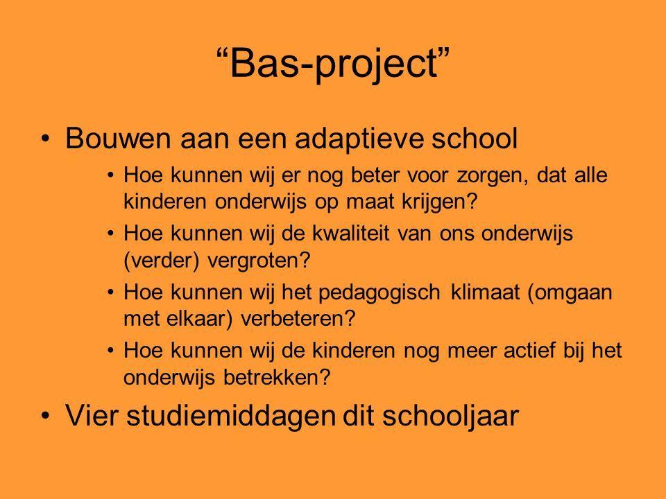 Bas-project Bouwen aan een adaptieve school Hoe kunnen wij er nog beter voor zorgen, dat alle kinderen onderwijs op maat krijgen.