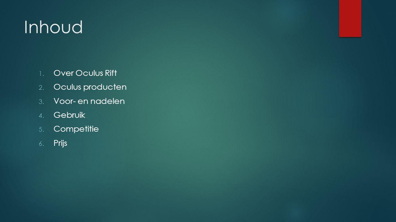 Inhoud 1. Over Oculus Rift 2. Oculus producten 3.