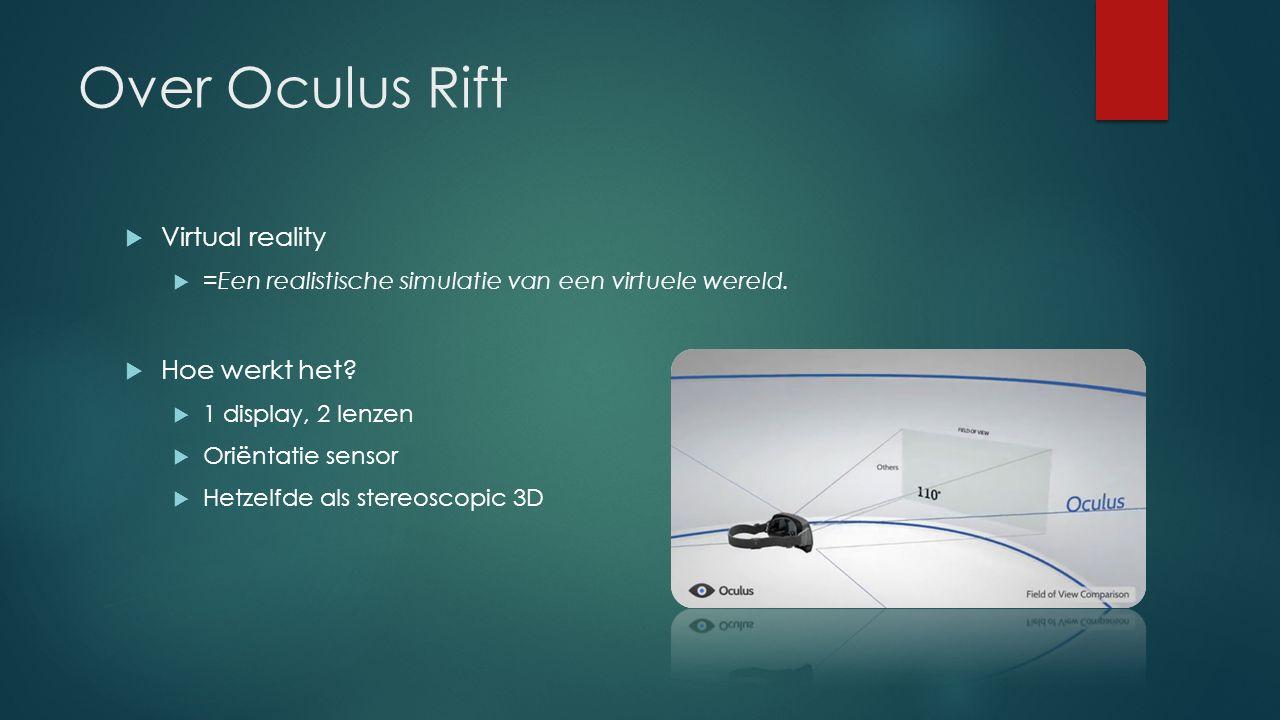Over Oculus Rift  Virtual reality  =Een realistische simulatie van een virtuele wereld.