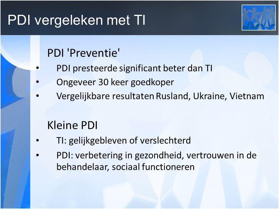 PDI vergeleken met TI PDI Preventie PDI presteerde significant beter dan TI Ongeveer 30 keer goedkoper Vergelijkbare resultaten Rusland, Ukraine, Vietnam Kleine PDI TI: gelijkgebleven of verslechterd PDI: verbetering in gezondheid, vertrouwen in de behandelaar, sociaal functioneren