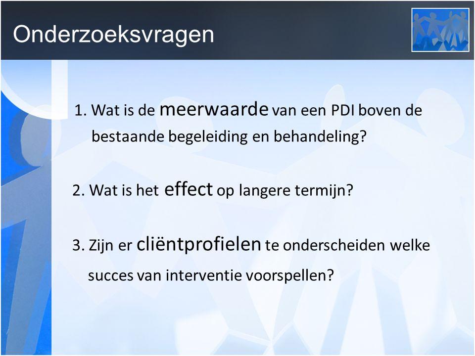 Onderzoeksvragen 1. Wat is de meerwaarde van een PDI boven de bestaande begeleiding en behandeling.