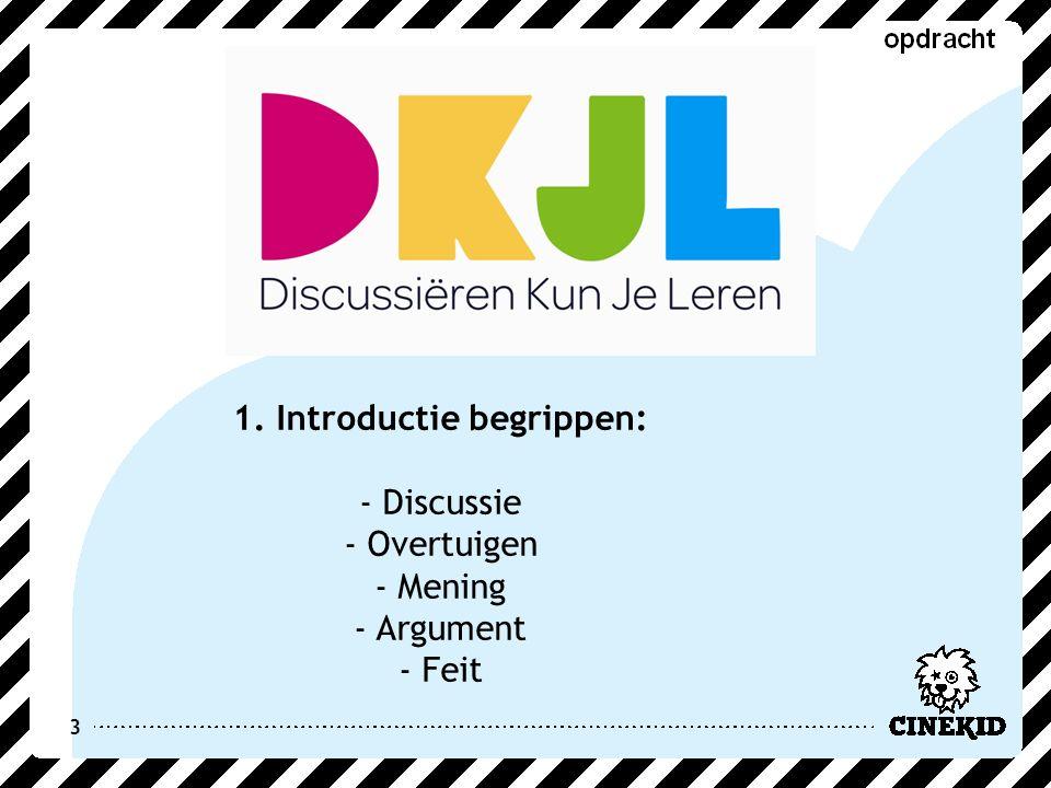 3 1. Introductie begrippen: - Discussie - Overtuigen - Mening - Argument - Feit