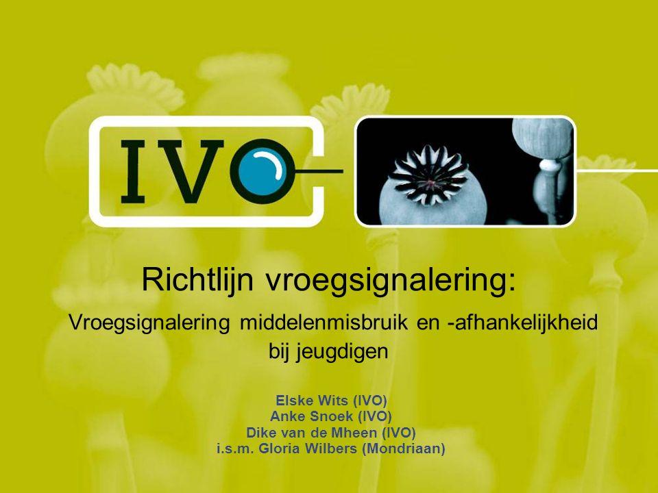 Richtlijn vroegsignalering: Vroegsignalering middelenmisbruik en -afhankelijkheid bij jeugdigen Elske Wits (IVO) Anke Snoek (IVO) Dike van de Mheen (IVO) i.s.m.