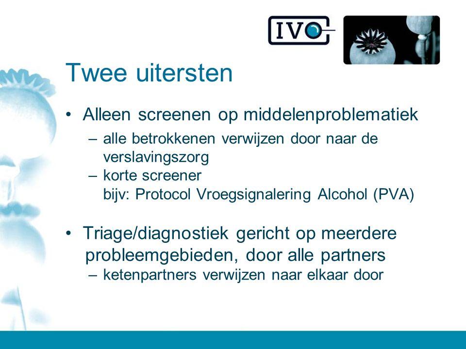 Twee uitersten Alleen screenen op middelenproblematiek –alle betrokkenen verwijzen door naar de verslavingszorg –korte screener bijv: Protocol Vroegsignalering Alcohol (PVA) Triage/diagnostiek gericht op meerdere probleemgebieden, door alle partners –ketenpartners verwijzen naar elkaar door