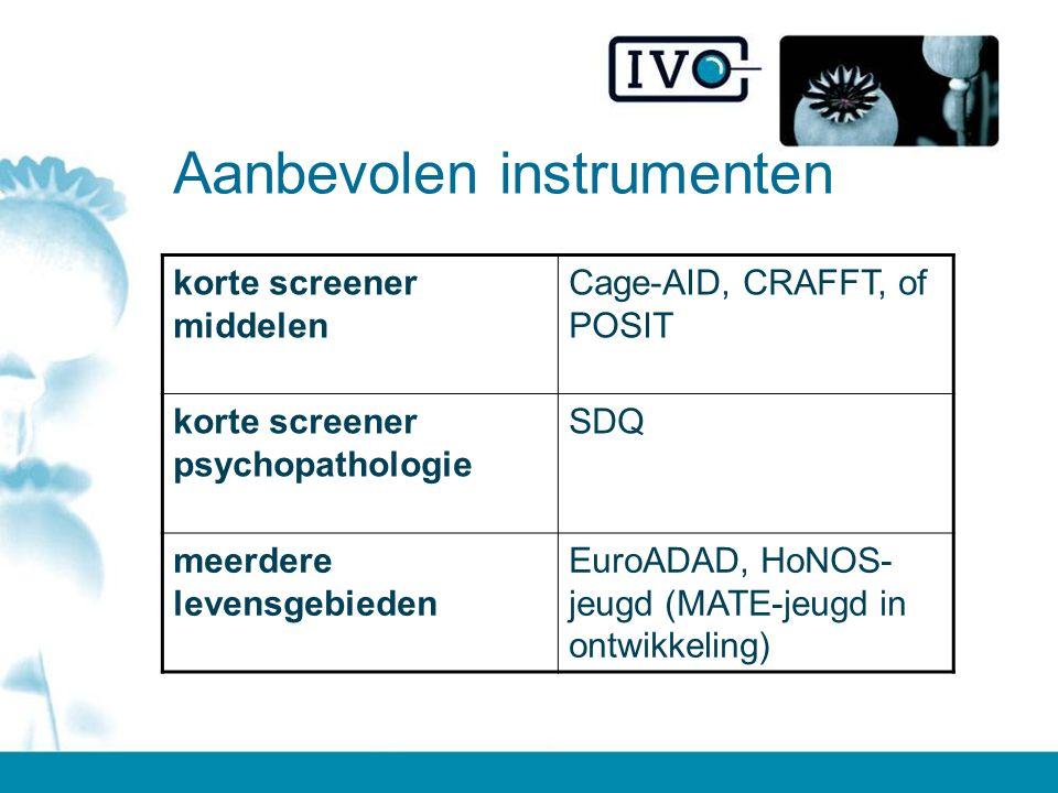 Aanbevolen instrumenten korte screener middelen Cage-AID, CRAFFT, of POSIT korte screener psychopathologie SDQ meerdere levensgebieden EuroADAD, HoNOS- jeugd (MATE-jeugd in ontwikkeling)
