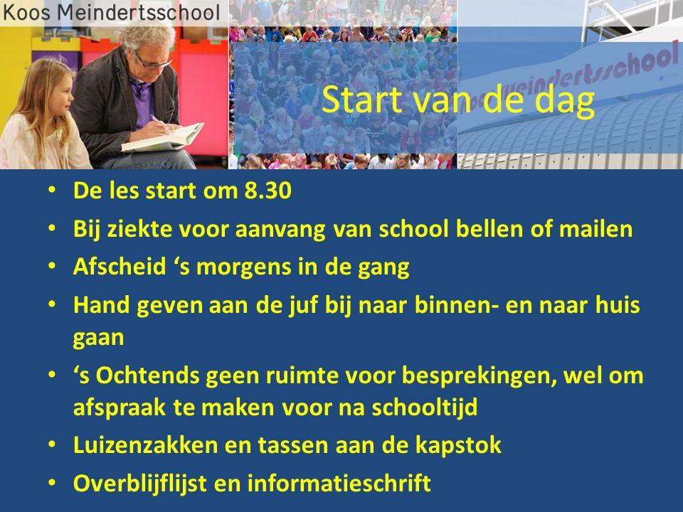 De les start om 8.30 Bij ziekte voor aanvang van school bellen of mailen Afscheid 's morgens in de gang Hand geven aan de juf bij naar binnen- en naar