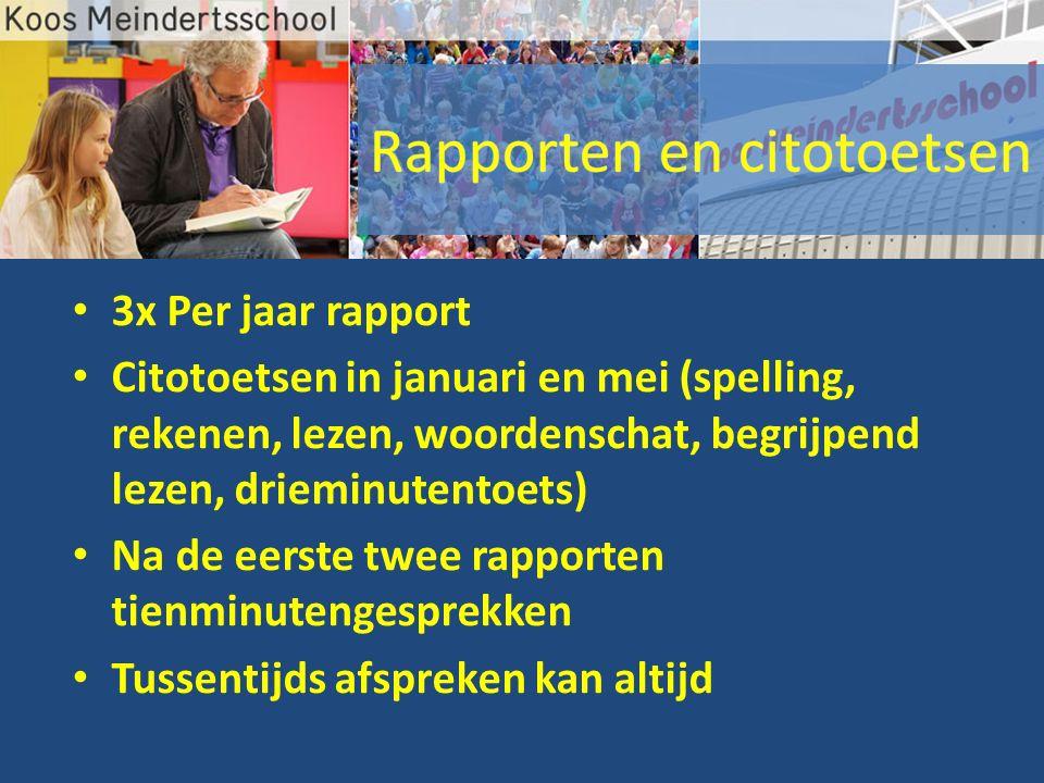3x Per jaar rapport Citotoetsen in januari en mei (spelling, rekenen, lezen, woordenschat, begrijpend lezen, drieminutentoets) Na de eerste twee rappo