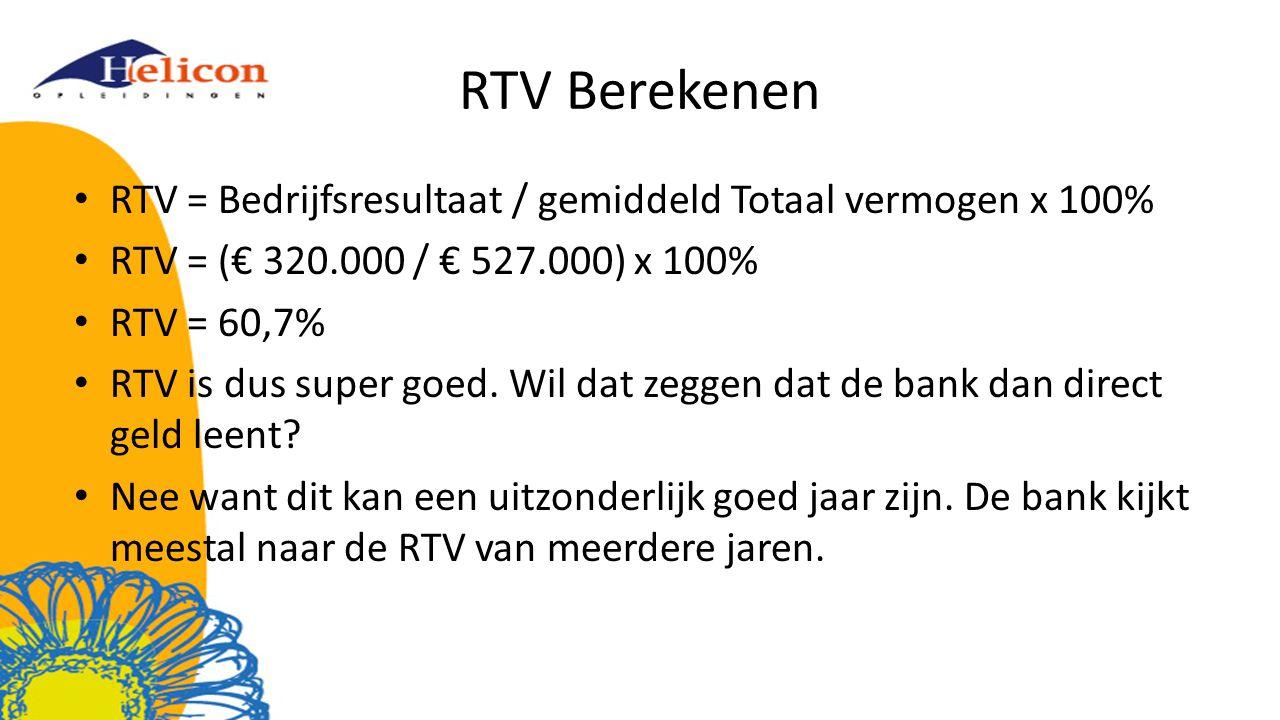 RTV Berekenen RTV = Bedrijfsresultaat / gemiddeld Totaal vermogen x 100% RTV = (€ 320.000 / € 527.000) x 100% RTV = 60,7% RTV is dus super goed.
