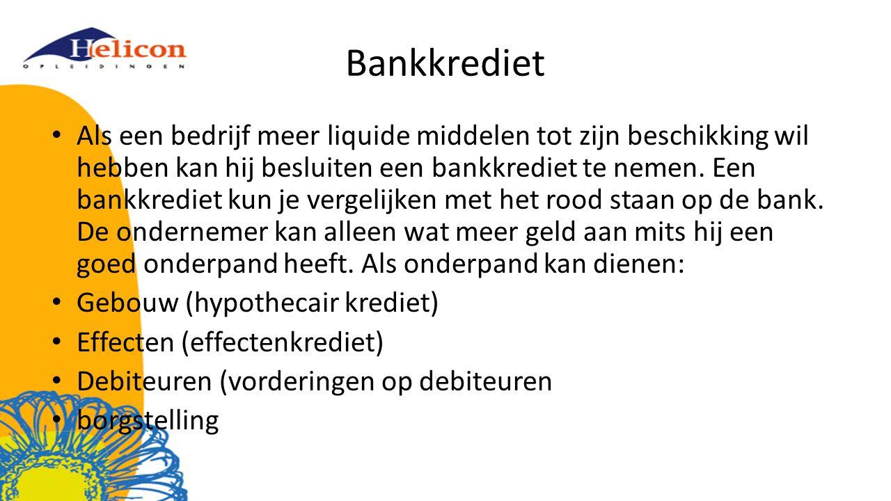 Bankkrediet Als een bedrijf meer liquide middelen tot zijn beschikking wil hebben kan hij besluiten een bankkrediet te nemen.