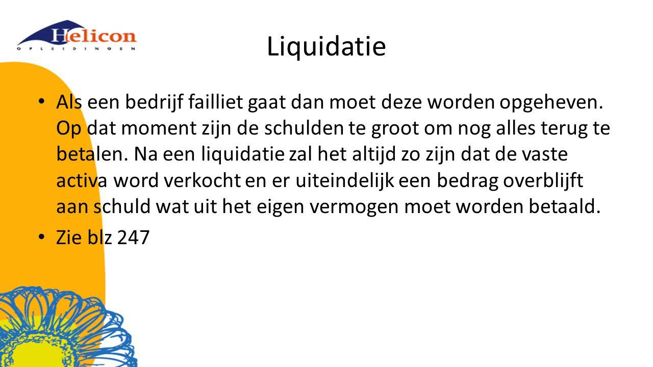 Liquidatie Als een bedrijf failliet gaat dan moet deze worden opgeheven.