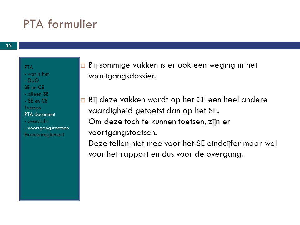 PTA formulier PTA - wat is het - DUO SE en CE - alleen SE - SE en CE Toetsen PTA document - overzicht - voortgangstoetsen Examenreglement  Bij sommig