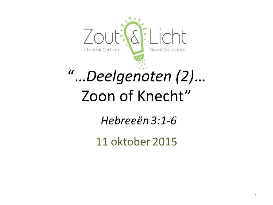 …Deelgenoten (2)… Zoon of Knecht 11 oktober 2015 1 Hebreeën 3:1-6