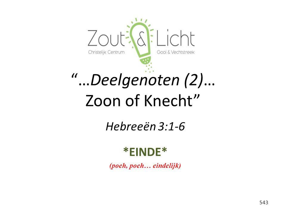 …Deelgenoten (2)… Zoon of Knecht *EINDE* (poeh, poeh… eindelijk) Hebreeën 3:1-6 543