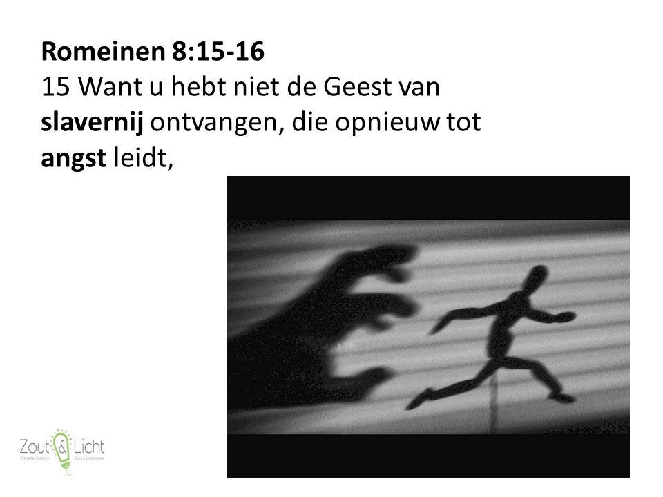 36 Romeinen 8:15-16 15 Want u hebt niet de Geest van slavernij ontvangen, die opnieuw tot angst leidt,
