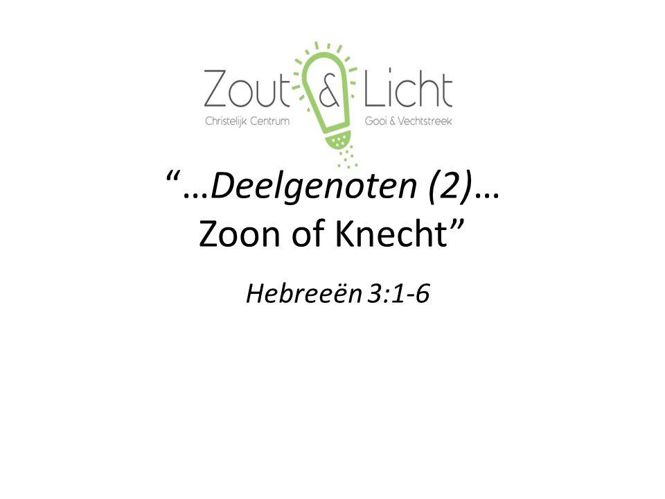 …Deelgenoten (2)… Zoon of Knecht Hebreeën 3:1-6