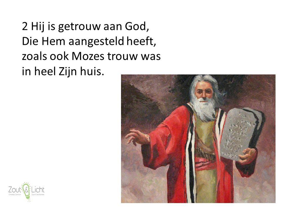 4 2 Hij is getrouw aan God, Die Hem aangesteld heeft, zoals ook Mozes trouw was in heel Zijn huis.