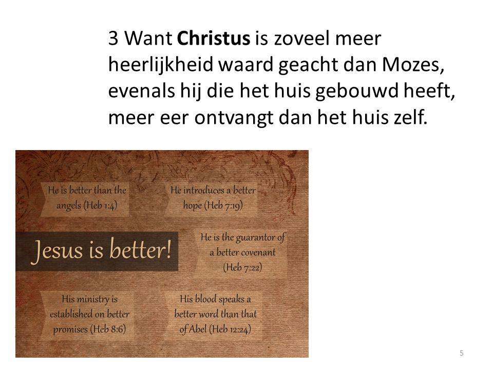 5 3 Want Christus is zoveel meer heerlijkheid waard geacht dan Mozes, evenals hij die het huis gebouwd heeft, meer eer ontvangt dan het huis zelf.
