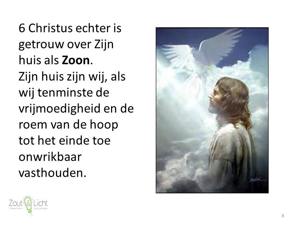 8 6 Christus echter is getrouw over Zijn huis als Zoon.