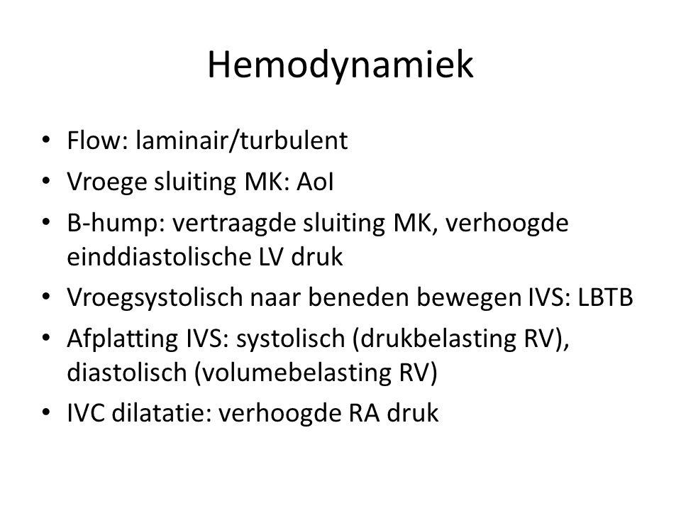 Hemodynamiek Flow: laminair/turbulent Vroege sluiting MK: AoI B-hump: vertraagde sluiting MK, verhoogde einddiastolische LV druk Vroegsystolisch naar beneden bewegen IVS: LBTB Afplatting IVS: systolisch (drukbelasting RV), diastolisch (volumebelasting RV) IVC dilatatie: verhoogde RA druk