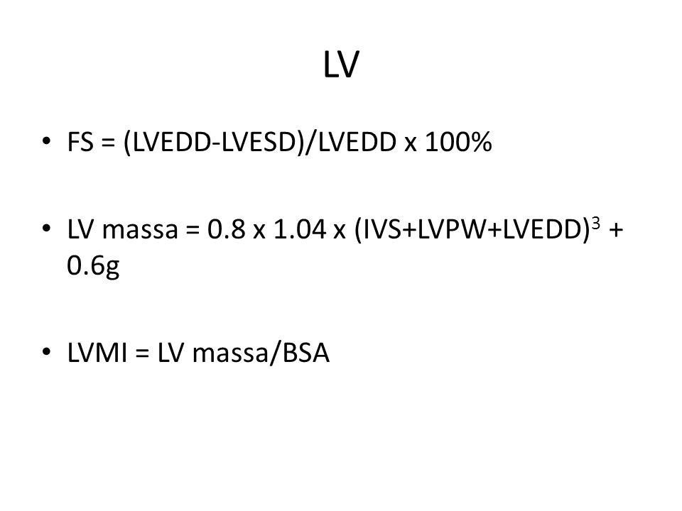 LV FS = (LVEDD-LVESD)/LVEDD x 100% LV massa = 0.8 x 1.04 x (IVS+LVPW+LVEDD) 3 + 0.6g LVMI = LV massa/BSA