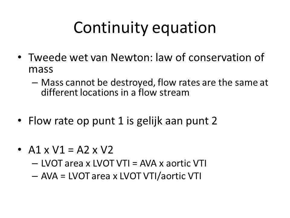 Continuity equation Tweede wet van Newton: law of conservation of mass – Mass cannot be destroyed, flow rates are the same at different locations in a