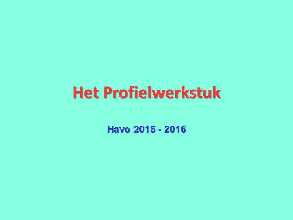 Het Profielwerkstuk Havo 2015 - 2016