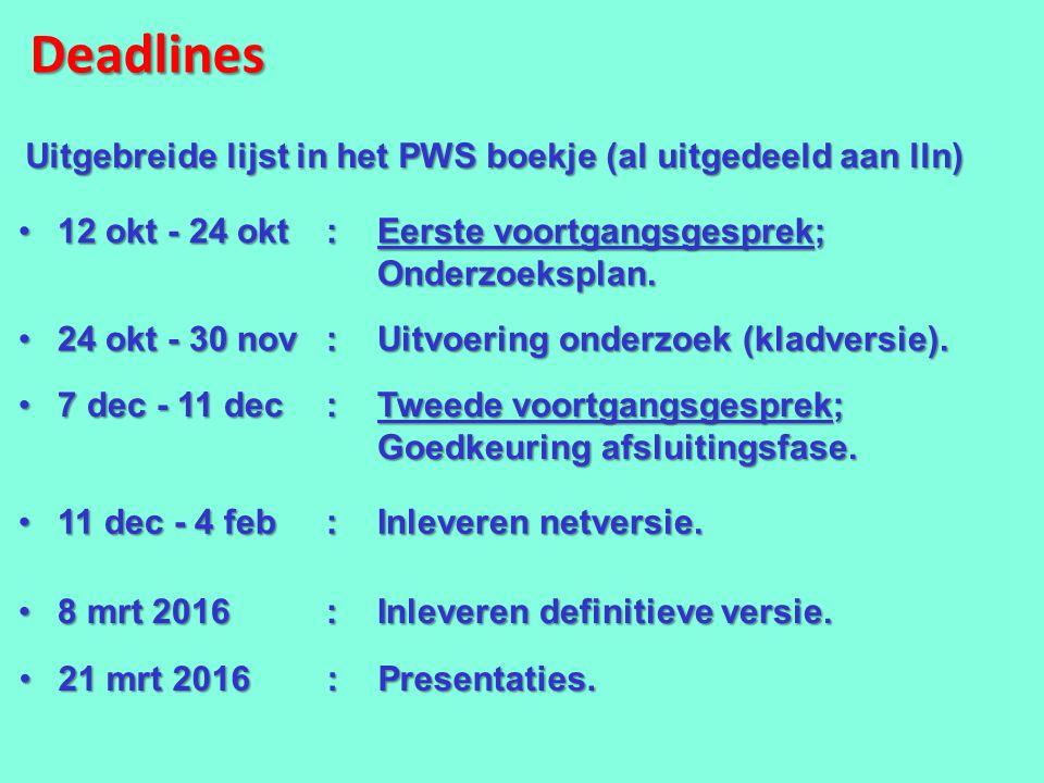 Deadlines 12 okt - 24 okt :Eerste voortgangsgesprek; Onderzoeksplan.12 okt - 24 okt :Eerste voortgangsgesprek; Onderzoeksplan. Uitgebreide lijst in he