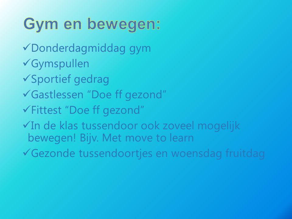 Donderdagmiddag gym Gymspullen Sportief gedrag Gastlessen Doe ff gezond Fittest Doe ff gezond In de klas tussendoor ook zoveel mogelijk bewegen.