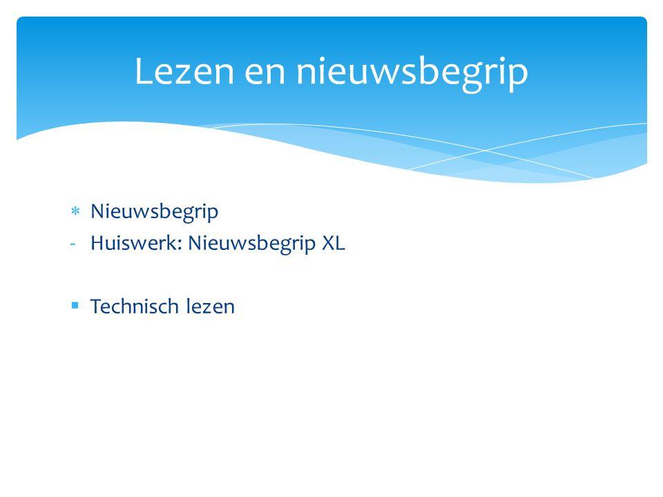  Nieuwsbegrip -Huiswerk: Nieuwsbegrip XL  Technisch lezen Lezen en nieuwsbegrip