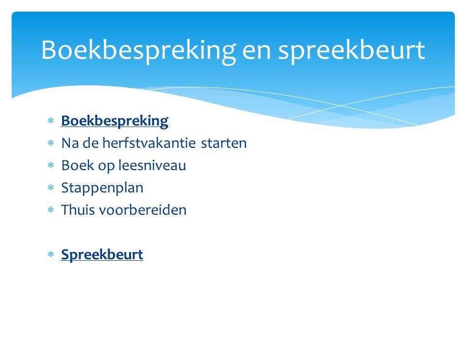  Boekbespreking  Na de herfstvakantie starten  Boek op leesniveau  Stappenplan  Thuis voorbereiden  Spreekbeurt Boekbespreking en spreekbeurt