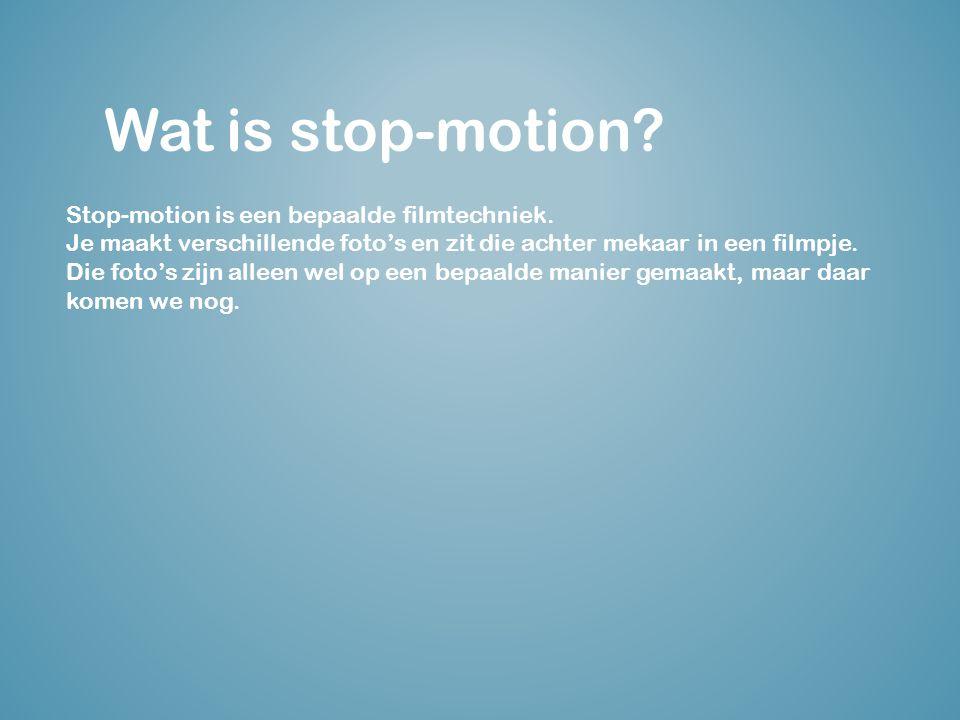 Wat is stop-motion.Stop-motion is een bepaalde filmtechniek.