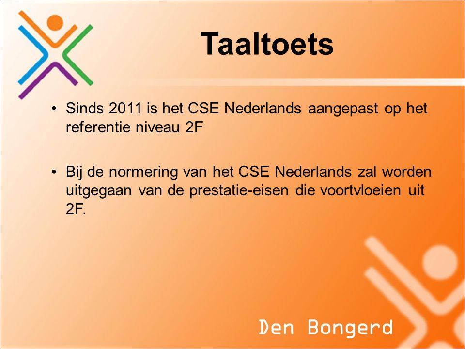 Taaltoets Sinds 2011 is het CSE Nederlands aangepast op het referentie niveau 2F Bij de normering van het CSE Nederlands zal worden uitgegaan van de p