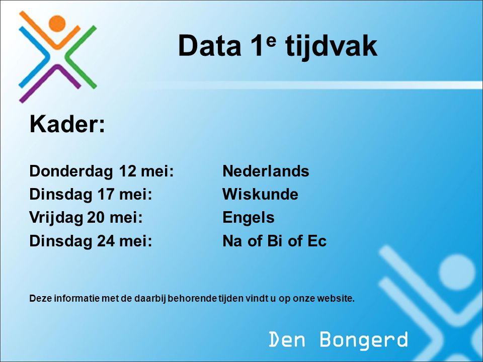 Data 1 e tijdvak Kader: Donderdag 12 mei:Nederlands Dinsdag 17 mei: Wiskunde Vrijdag 20 mei: Engels Dinsdag 24 mei: Na of Bi of Ec Deze informatie met