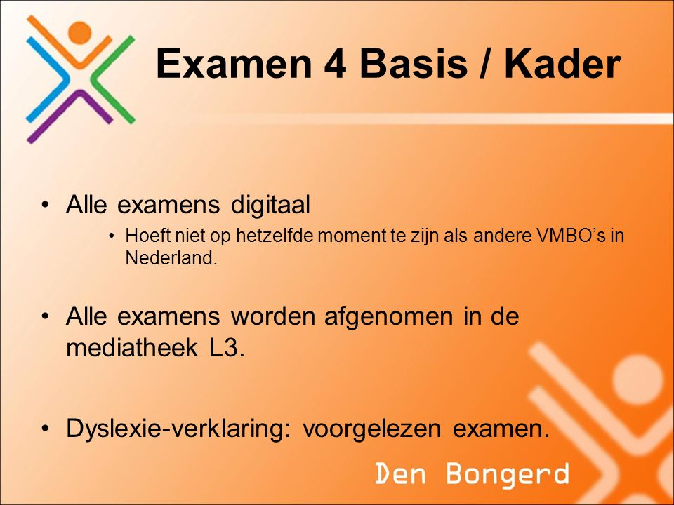 Examen 4 Basis / Kader Alle examens digitaal Hoeft niet op hetzelfde moment te zijn als andere VMBO's in Nederland. Alle examens worden afgenomen in d