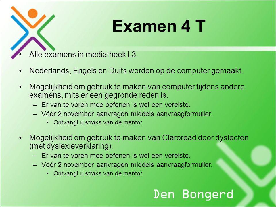 Examen 4 T Alle examens in mediatheek L3. Nederlands, Engels en Duits worden op de computer gemaakt. Mogelijkheid om gebruik te maken van computer tij