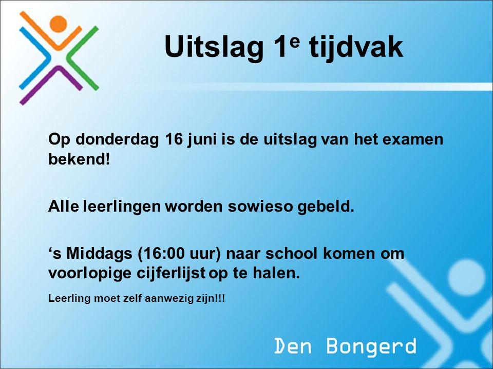 Uitslag 1 e tijdvak Op donderdag 16 juni is de uitslag van het examen bekend! Alle leerlingen worden sowieso gebeld. 's Middags (16:00 uur) naar schoo