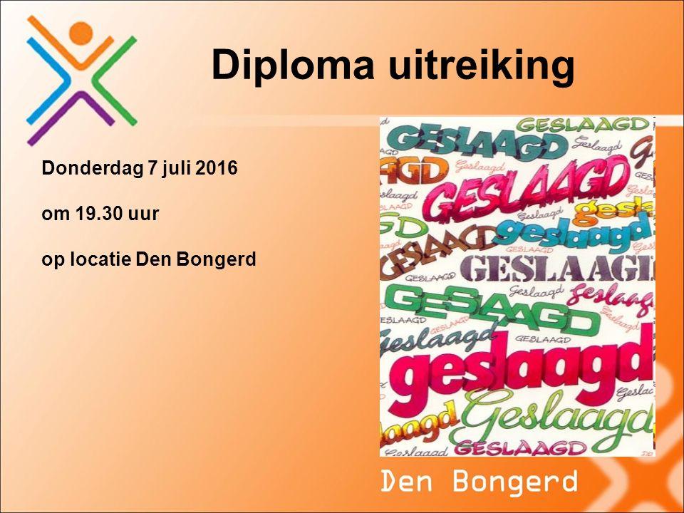 Diploma uitreiking Donderdag 7 juli 2016 om 19.30 uur op locatie Den Bongerd