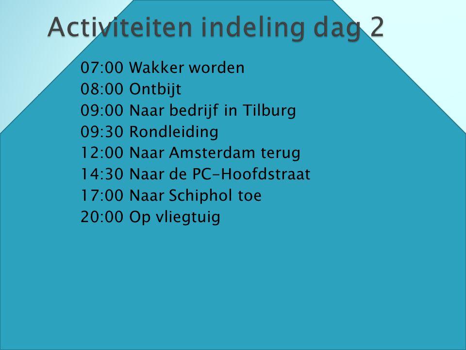  07:00 Wakker worden  08:00 Ontbijt  09:00 Naar bedrijf in Tilburg  09:30 Rondleiding  12:00 Naar Amsterdam terug  14:30 Naar de PC-Hoofdstraat  17:00 Naar Schiphol toe  20:00 Op vliegtuig