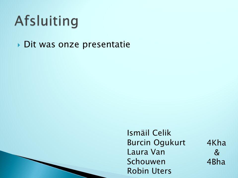  Dit was onze presentatie Ismäil Celik Burcin Ogukurt Laura Van Schouwen Robin Uters 4Kha & 4Bha
