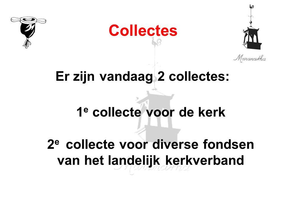 Er zijn vandaag 2 collectes: 1 e collecte voor de kerk 2 e collecte voor diverse fondsen van het landelijk kerkverband Collectes