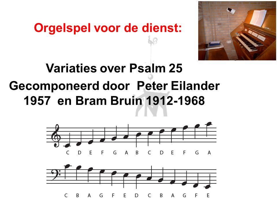 Variaties over Psalm 25 Gecomponeerd door Peter Eilander 1957 en Bram Bruin 1912-1968 Orgelspel voor de dienst: