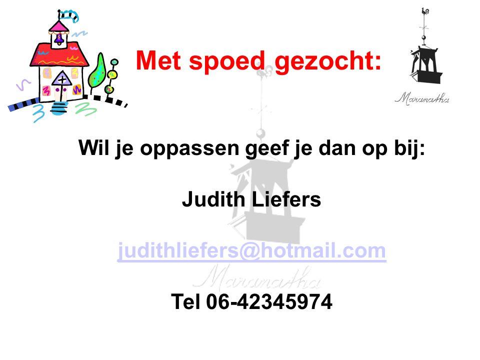 Wil je oppassen geef je dan op bij: Judith Liefers judithliefers@hotmail.com Tel 06-42345974 judithliefers@hotmail.com Met spoed gezocht:
