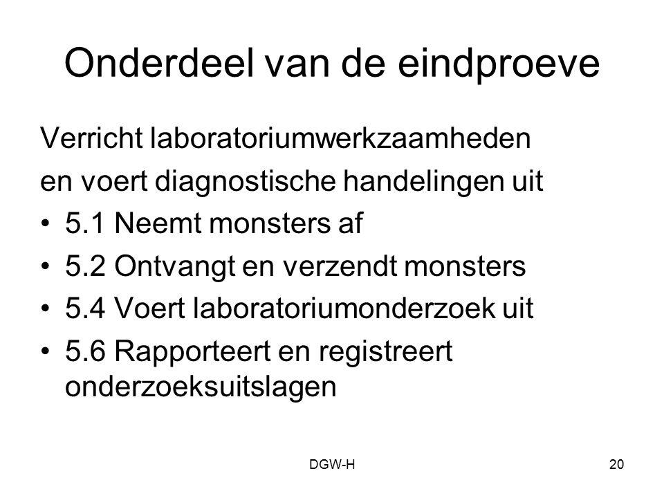 Onderdeel van de eindproeve Verricht laboratoriumwerkzaamheden en voert diagnostische handelingen uit 5.1 Neemt monsters af 5.2 Ontvangt en verzendt m
